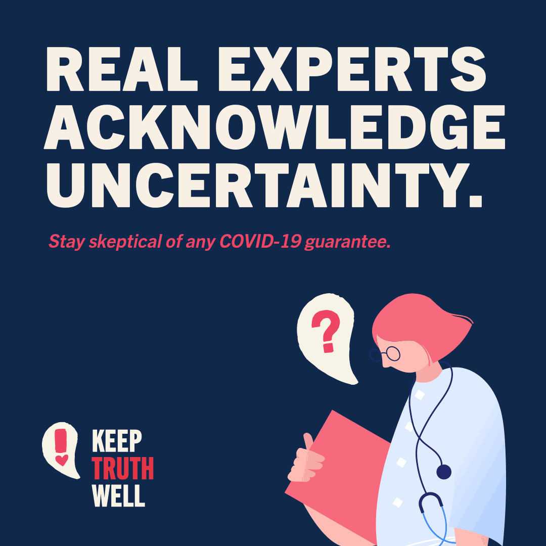 Real experts acknowledge uncertainty. Stay skeptical of any COVID-19 guarantee.
